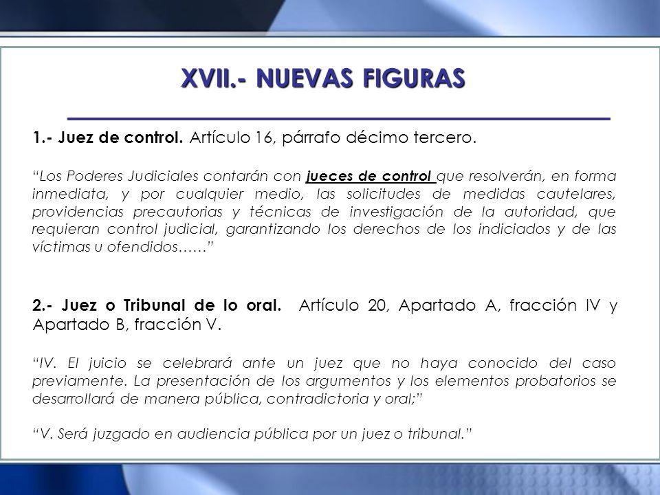 XVII.- NUEVAS FIGURAS 1.- Juez de control. Artículo 16, párrafo décimo tercero.