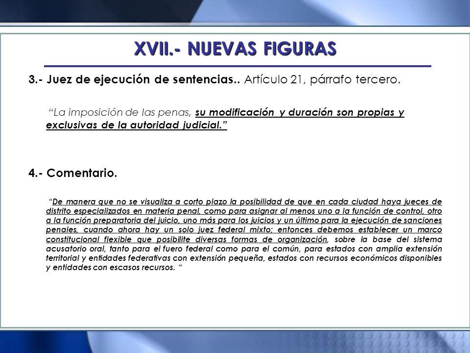 XVII.- NUEVAS FIGURAS 3.- Juez de ejecución de sentencias.. Artículo 21, párrafo tercero.