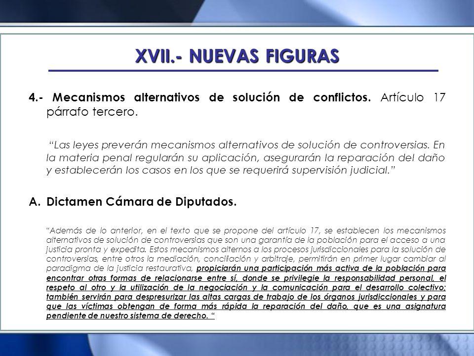 XVII.- NUEVAS FIGURAS 4.- Mecanismos alternativos de solución de conflictos. Artículo 17 párrafo tercero.