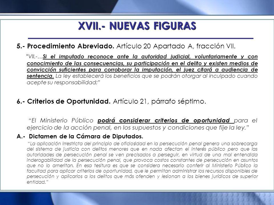 XVII.- NUEVAS FIGURAS 5.- Procedimiento Abreviado. Artículo 20 Apartado A, fracción VII.