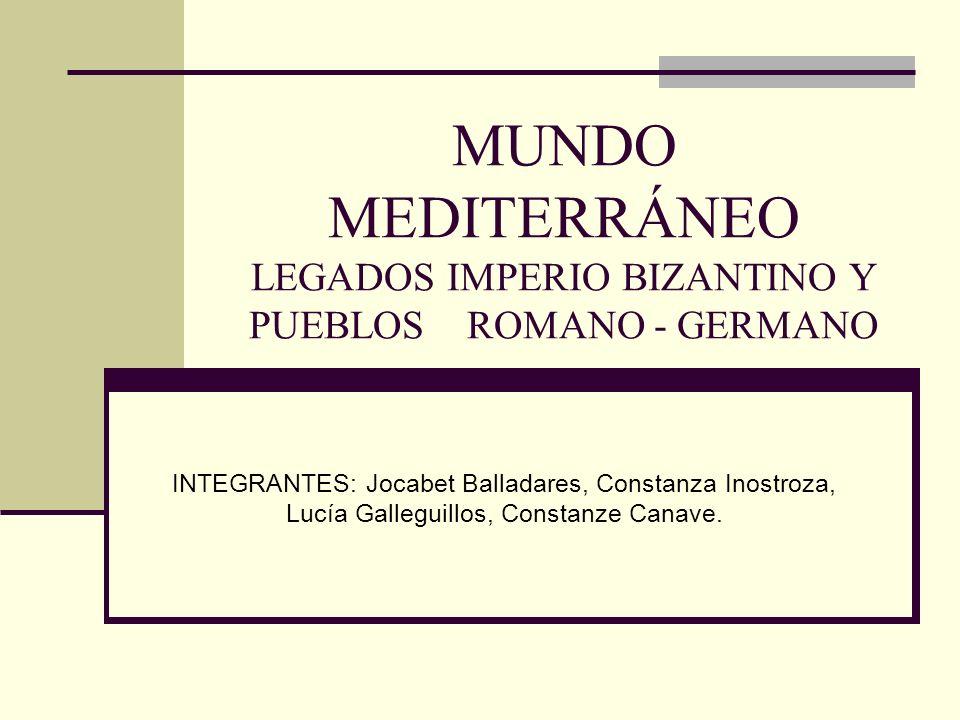 MUNDO MEDITERRÁNEO LEGADOS IMPERIO BIZANTINO Y PUEBLOS ROMANO - GERMANO