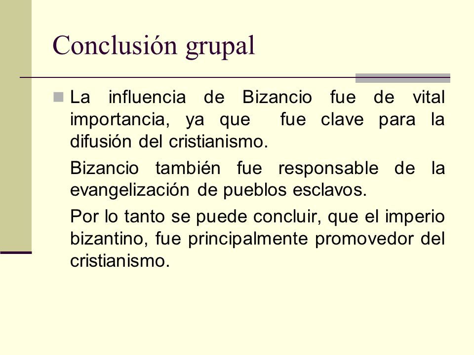Conclusión grupal La influencia de Bizancio fue de vital importancia, ya que fue clave para la difusión del cristianismo.