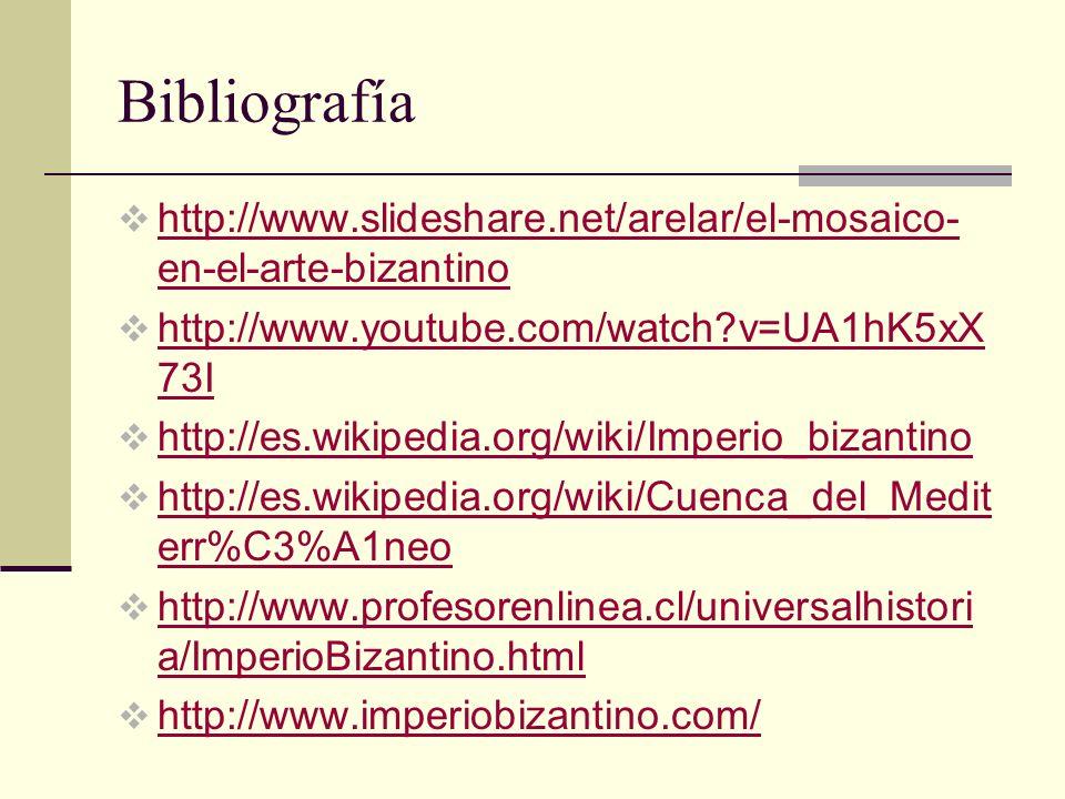 Bibliografía http://www.slideshare.net/arelar/el-mosaico-en-el-arte-bizantino. http://www.youtube.com/watch v=UA1hK5xX73I