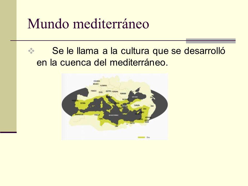 Mundo mediterráneo Se le llama a la cultura que se desarrolló en la cuenca del mediterráneo.