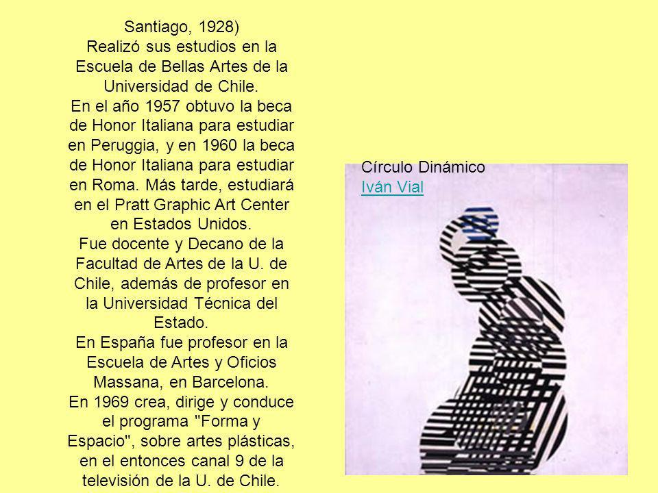 Santiago, 1928) Realizó sus estudios en la Escuela de Bellas Artes de la Universidad de Chile.