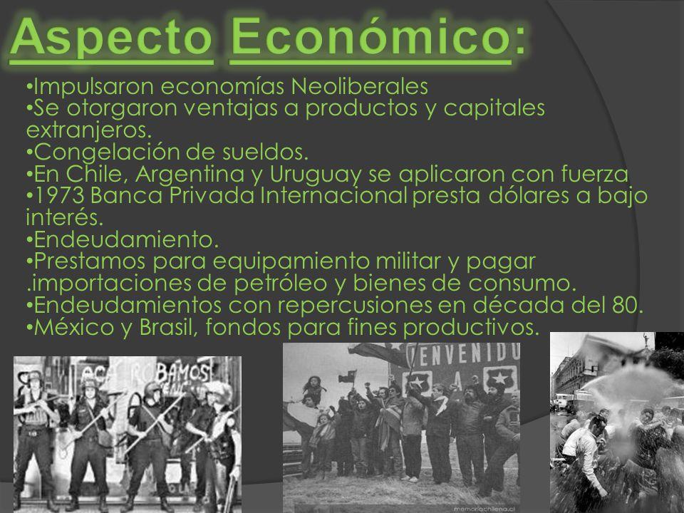 Aspecto Económico: Impulsaron economías Neoliberales