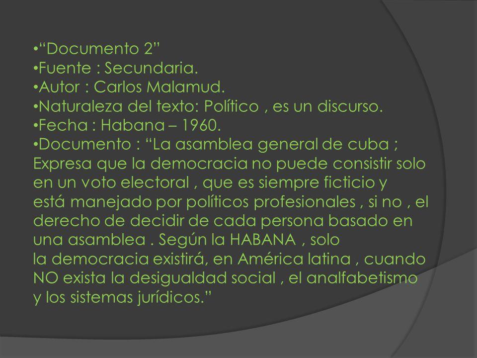 Documento 2 Fuente : Secundaria. Autor : Carlos Malamud. Naturaleza del texto: Político , es un discurso.