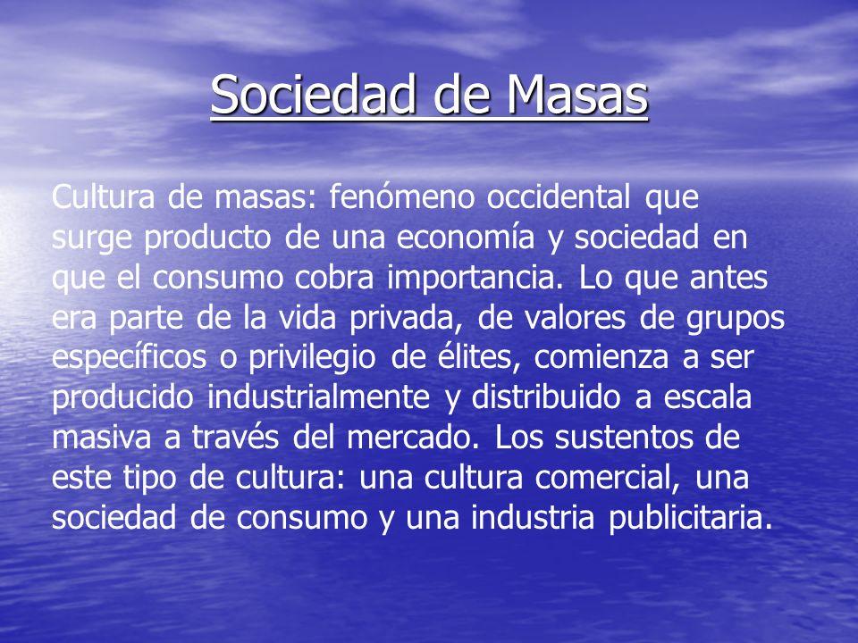 Sociedad de Masas Cultura de masas: fenómeno occidental que