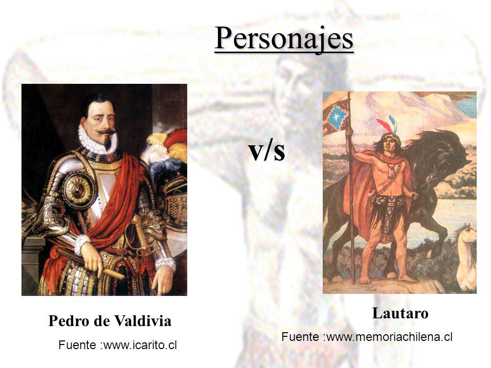 Personajes v/s Lautaro Pedro de Valdivia Fuente :www.memoriachilena.cl