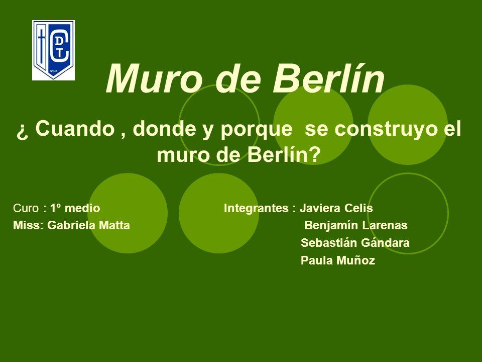 ¿ Cuando , donde y porque se construyo el muro de Berlín