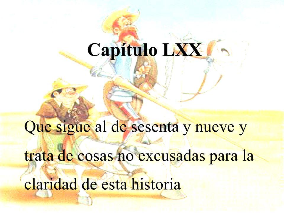 Capítulo LXX Que sigue al de sesenta y nueve y trata de cosas no excusadas para la claridad de esta historia.