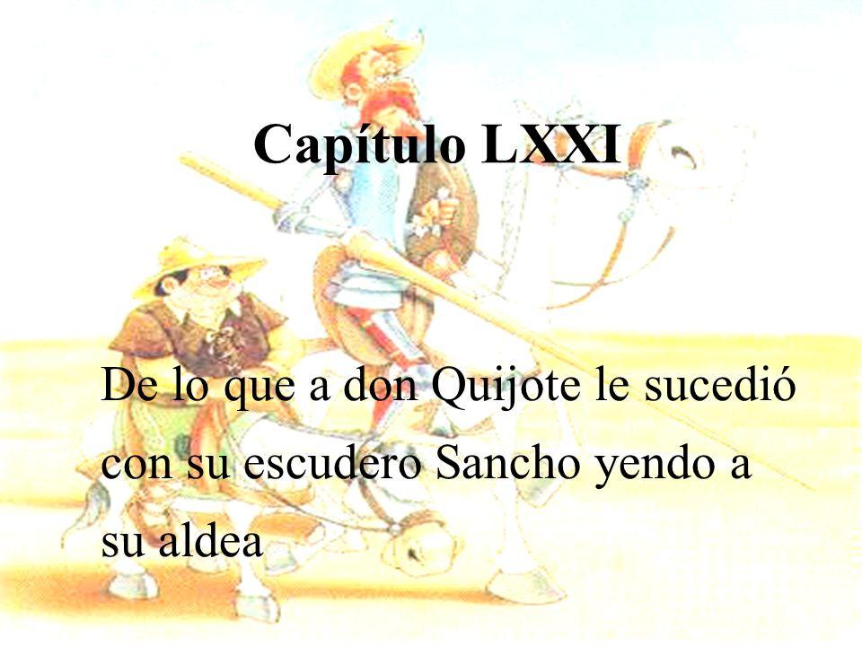 Capítulo LXXI De lo que a don Quijote le sucedió con su escudero Sancho yendo a su aldea