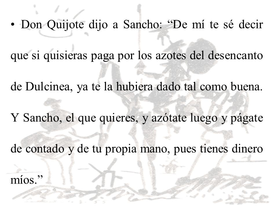 Don Quijote dijo a Sancho: De mí te sé decir