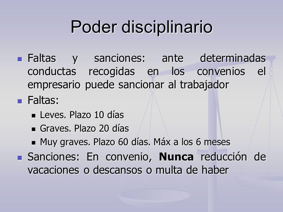 Poder disciplinario Faltas y sanciones: ante determinadas conductas recogidas en los convenios el empresario puede sancionar al trabajador.