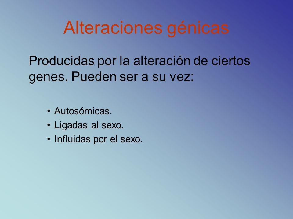 Alteraciones génicasProducidas por la alteración de ciertos genes. Pueden ser a su vez: Autosómicas.