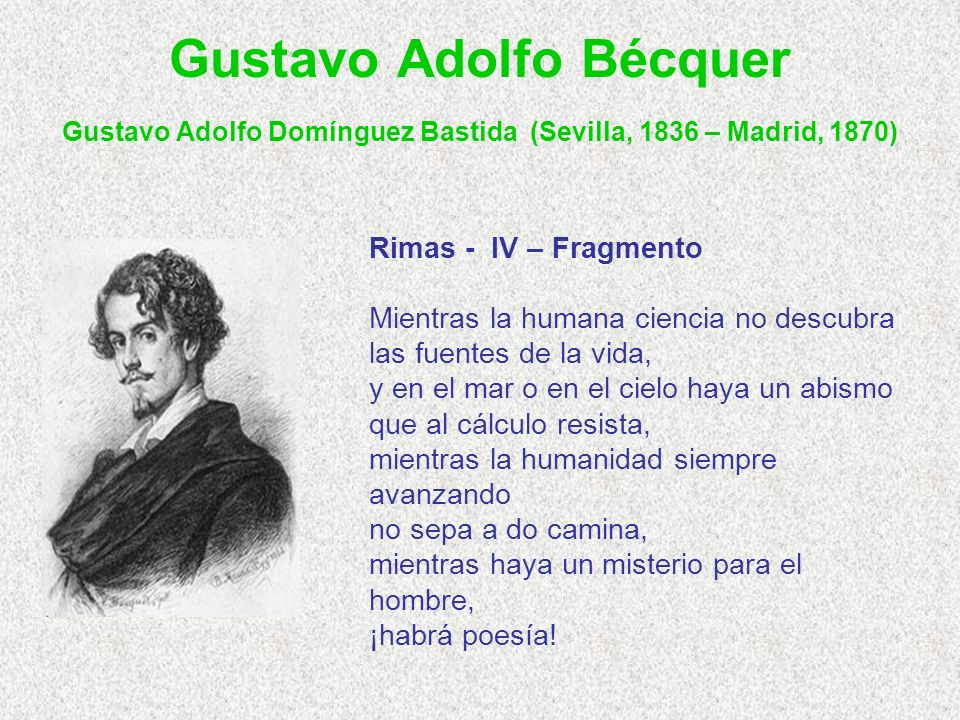Gustavo Adolfo Bécquer Gustavo Adolfo Domínguez Bastida (Sevilla, 1836 – Madrid, 1870)