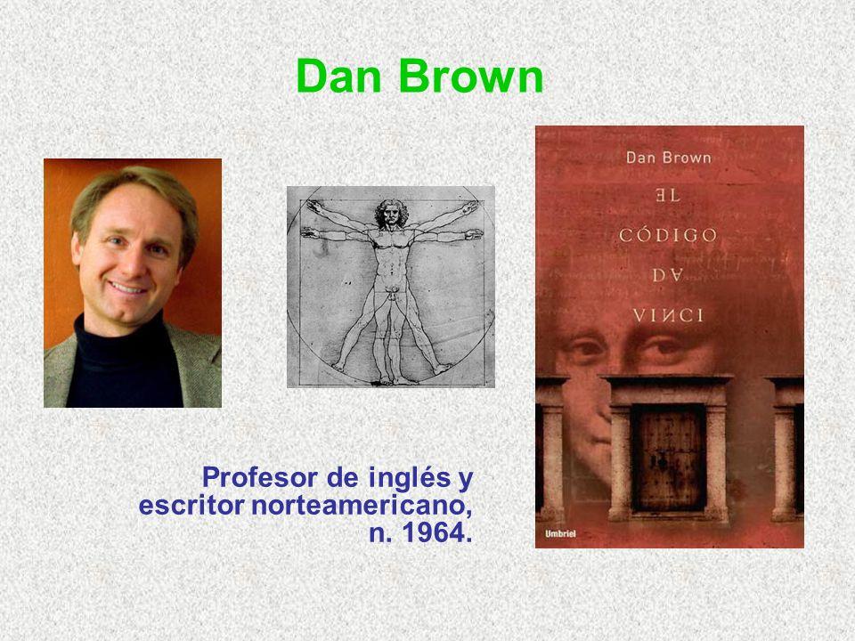 Dan Brown Profesor de inglés y escritor norteamericano, n. 1964.