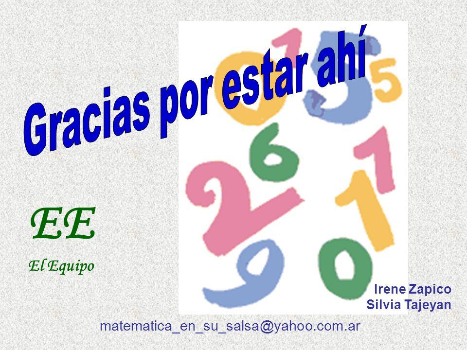 EE El Equipo matematica_en_su_salsa@yahoo.com.ar Gracias por estar ahí