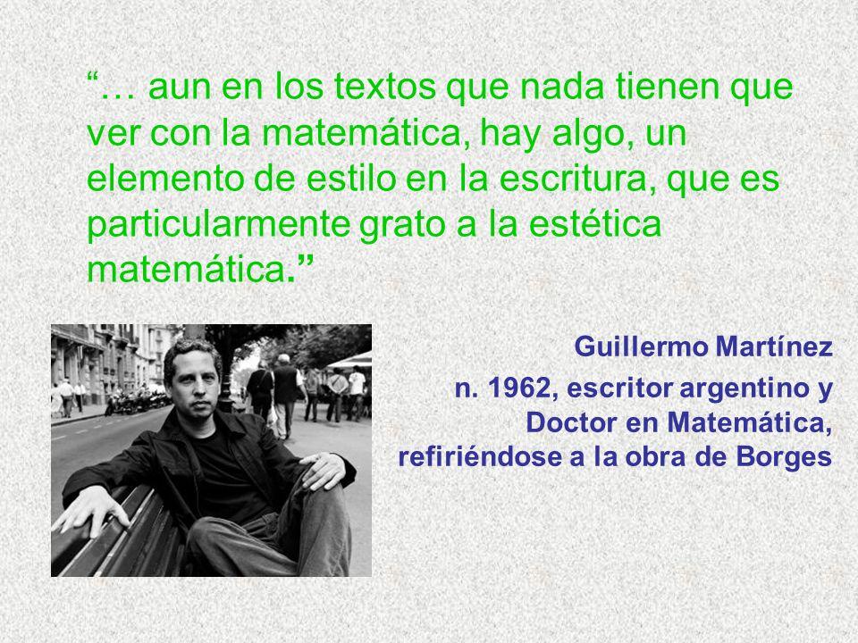 … aun en los textos que nada tienen que ver con la matemática, hay algo, un elemento de estilo en la escritura, que es particularmente grato a la estética matemática.