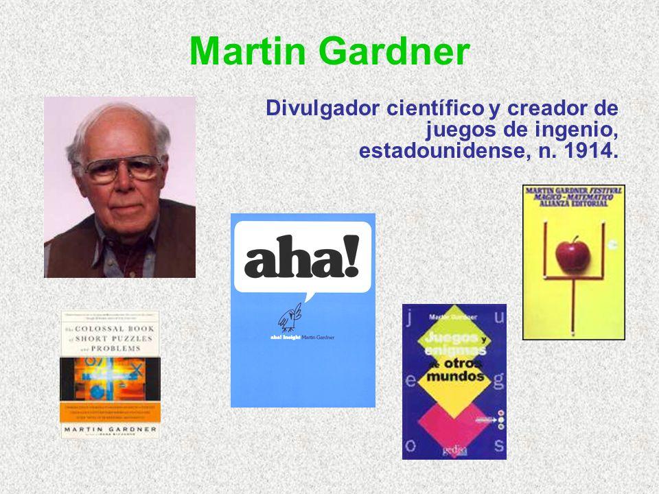 Martin Gardner Divulgador científico y creador de juegos de ingenio, estadounidense, n. 1914.