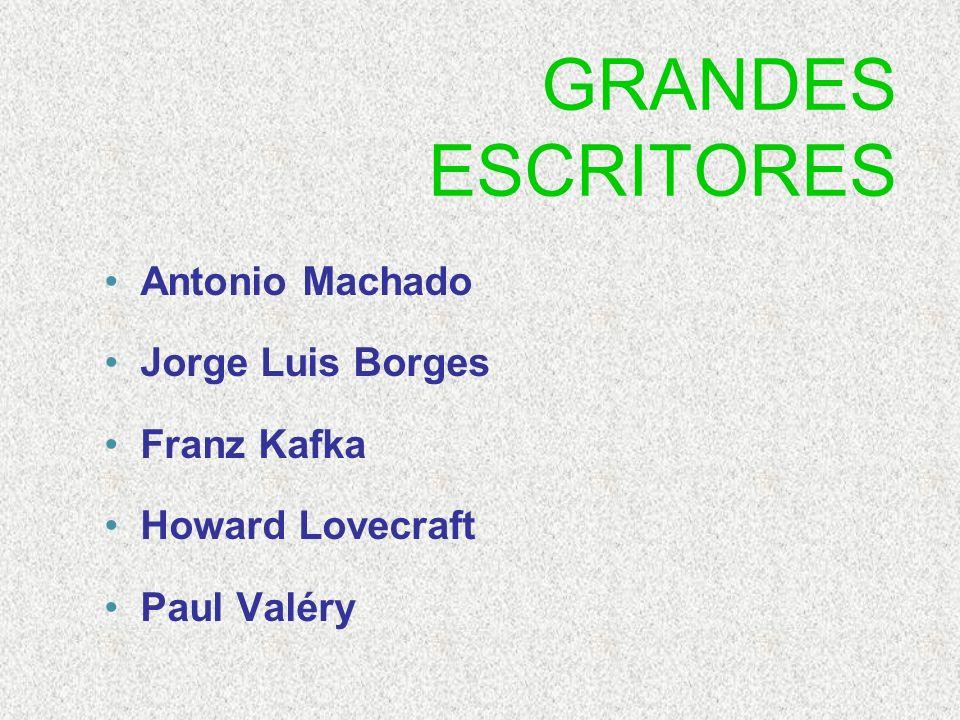 GRANDES ESCRITORES Antonio Machado Jorge Luis Borges Franz Kafka