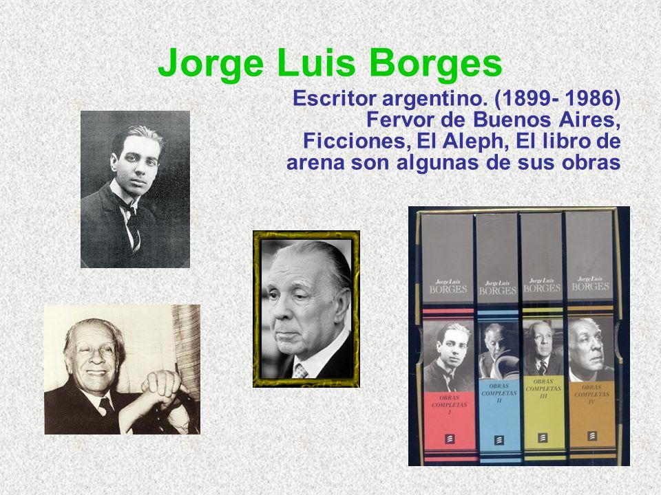 Jorge Luis Borges Escritor argentino.