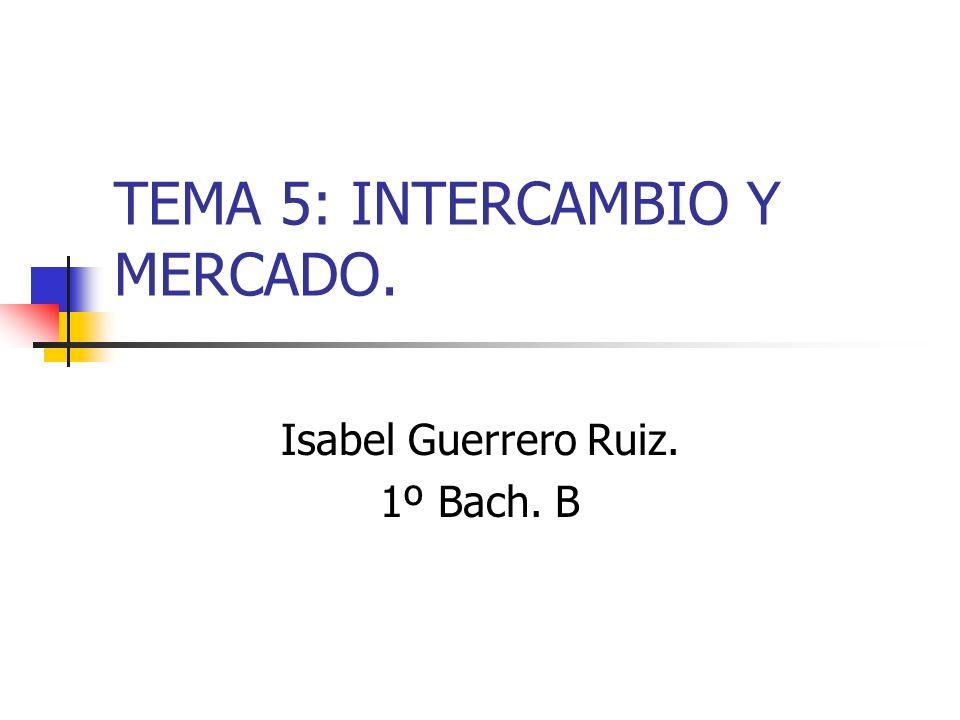 TEMA 5: INTERCAMBIO Y MERCADO.