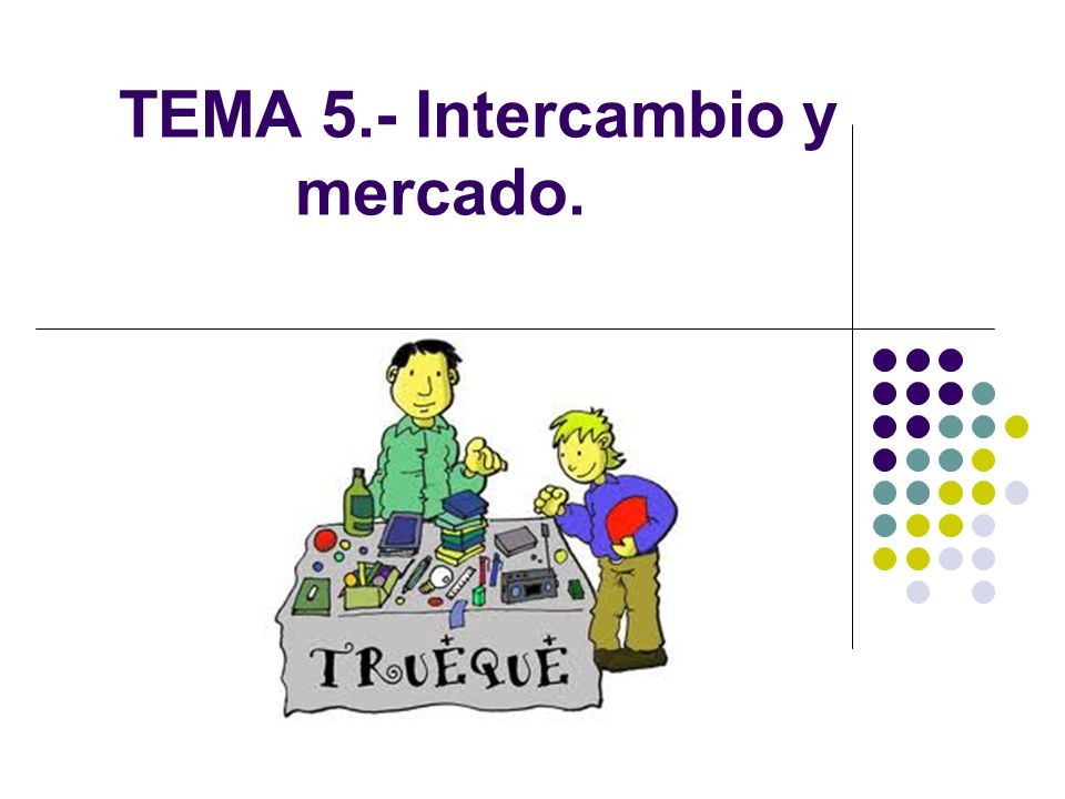 TEMA 5.- Intercambio y mercado.
