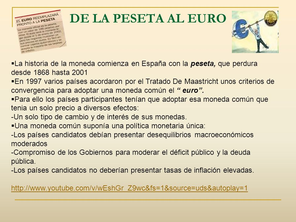 DE LA PESETA AL EURO La historia de la moneda comienza en España con la peseta, que perdura desde 1868 hasta 2001.
