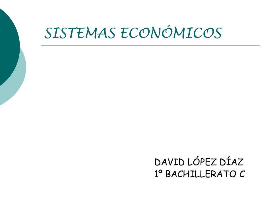 SISTEMAS ECONÓMICOS DAVID LÓPEZ DÍAZ 1º BACHILLERATO C