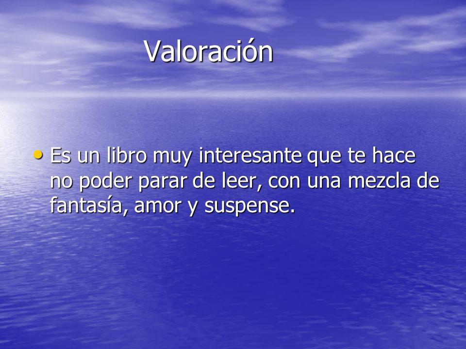 Valoración Es un libro muy interesante que te hace no poder parar de leer, con una mezcla de fantasía, amor y suspense.