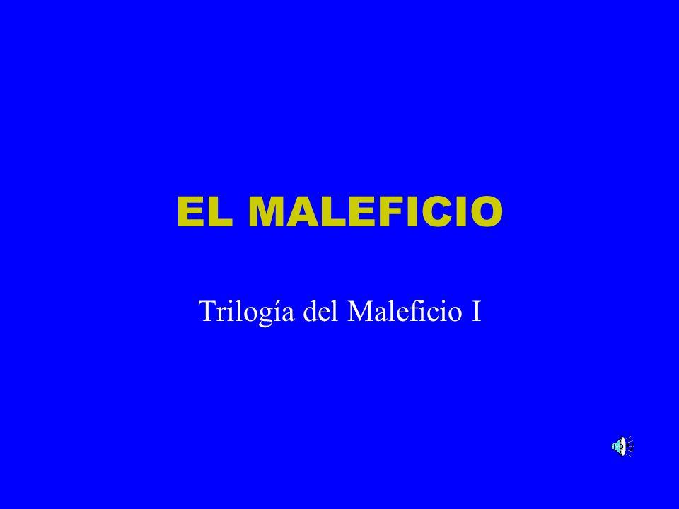 Trilogía del Maleficio I