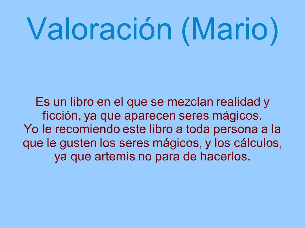 Valoración (Mario) Es un libro en el que se mezclan realidad y ficción, ya que aparecen seres mágicos.