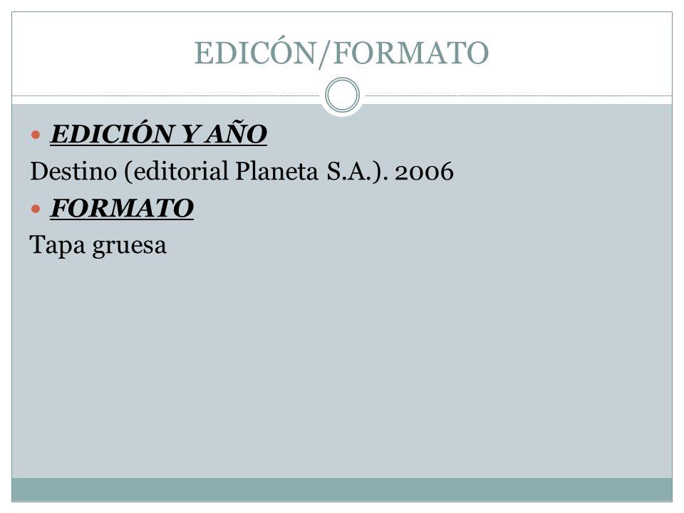 EDICÓN/FORMATO EDICIÓN Y AÑO Destino (editorial Planeta S.A.). 2006
