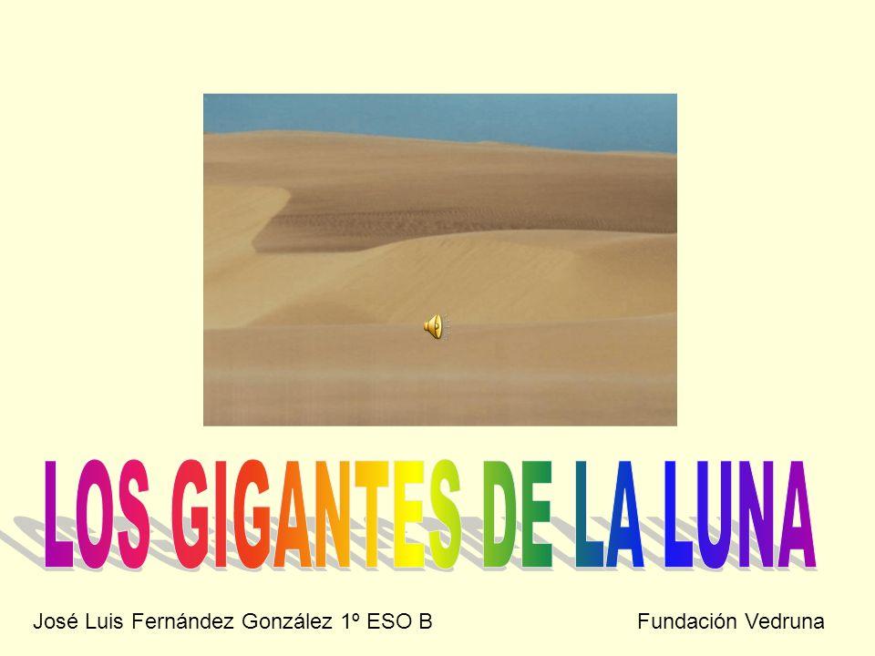 LOS GIGANTES DE LA LUNA José Luis Fernández González 1º ESO B Fundación Vedruna