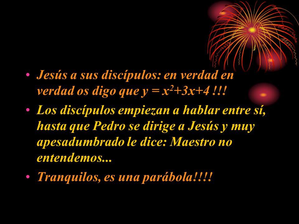 Jesús a sus discípulos: en verdad en verdad os digo que y = x2+3x+4 !!!