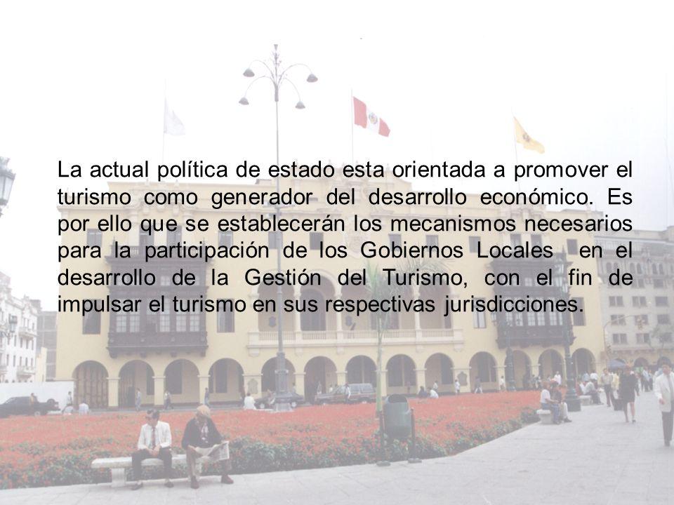 La actual política de estado esta orientada a promover el turismo como generador del desarrollo económico.