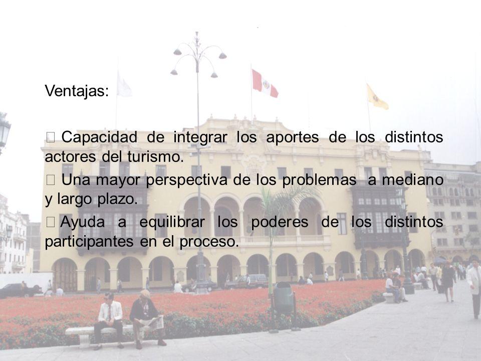 Ventajas: Capacidad de integrar los aportes de los distintos actores del turismo. Una mayor perspectiva de los problemas a mediano y largo plazo.