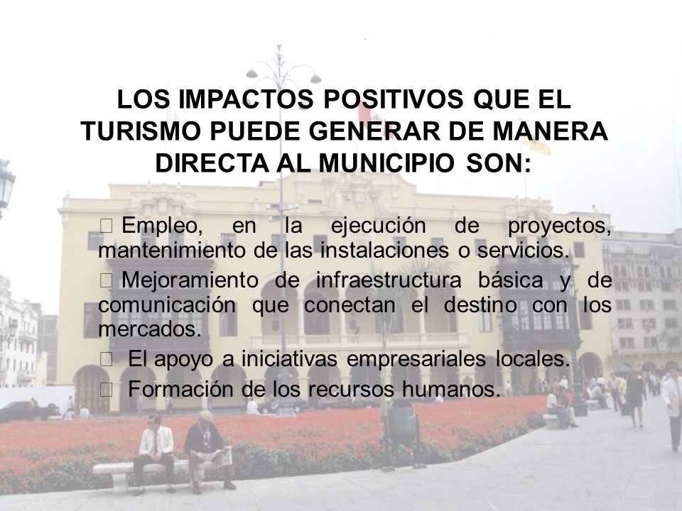 LOS IMPACTOS POSITIVOS QUE EL TURISMO PUEDE GENERAR DE MANERA DIRECTA AL MUNICIPIO SON: