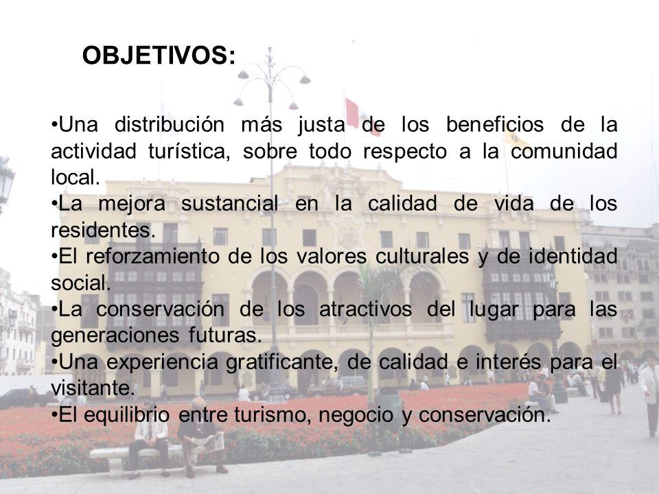 OBJETIVOS: Una distribución más justa de los beneficios de la actividad turística, sobre todo respecto a la comunidad local.
