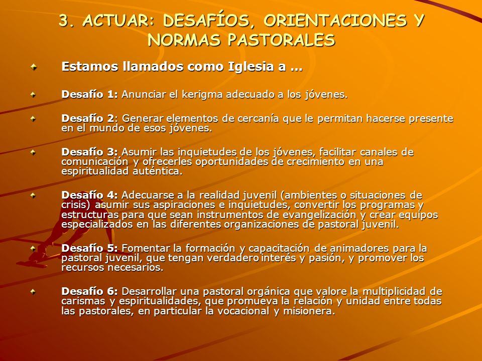3. ACTUAR: DESAFÍOS, ORIENTACIONES Y NORMAS PASTORALES