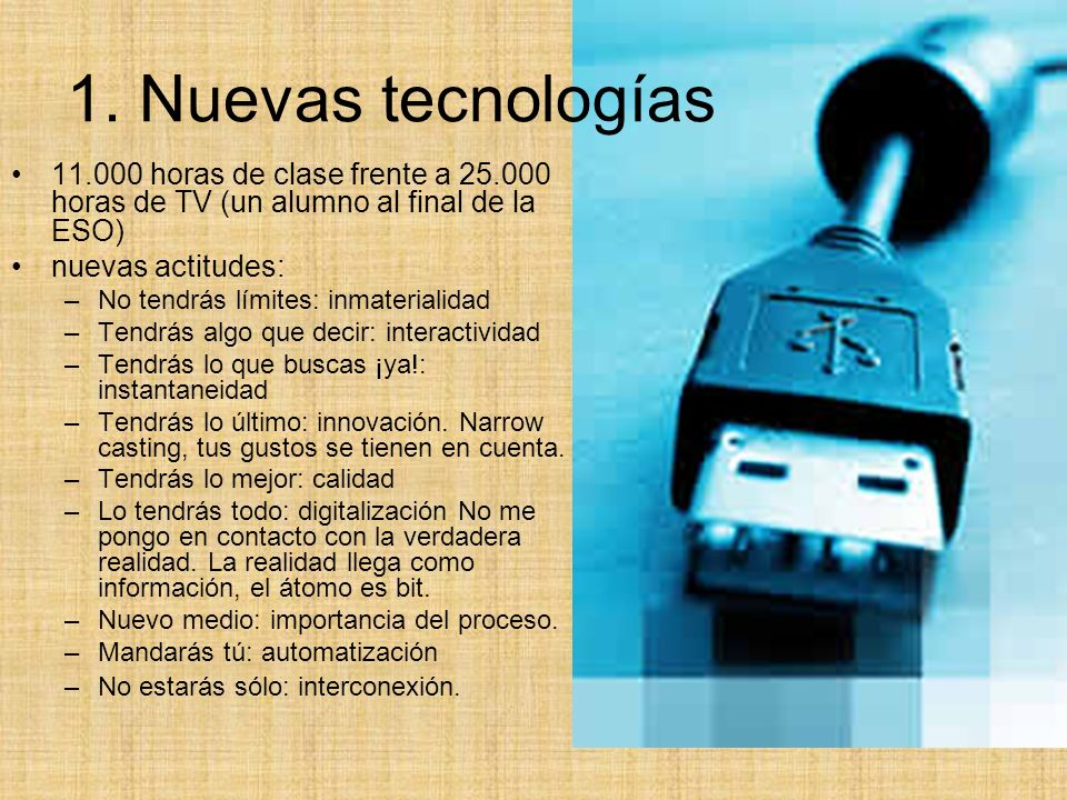 1. Nuevas tecnologías11.000 horas de clase frente a 25.000 horas de TV (un alumno al final de la ESO)