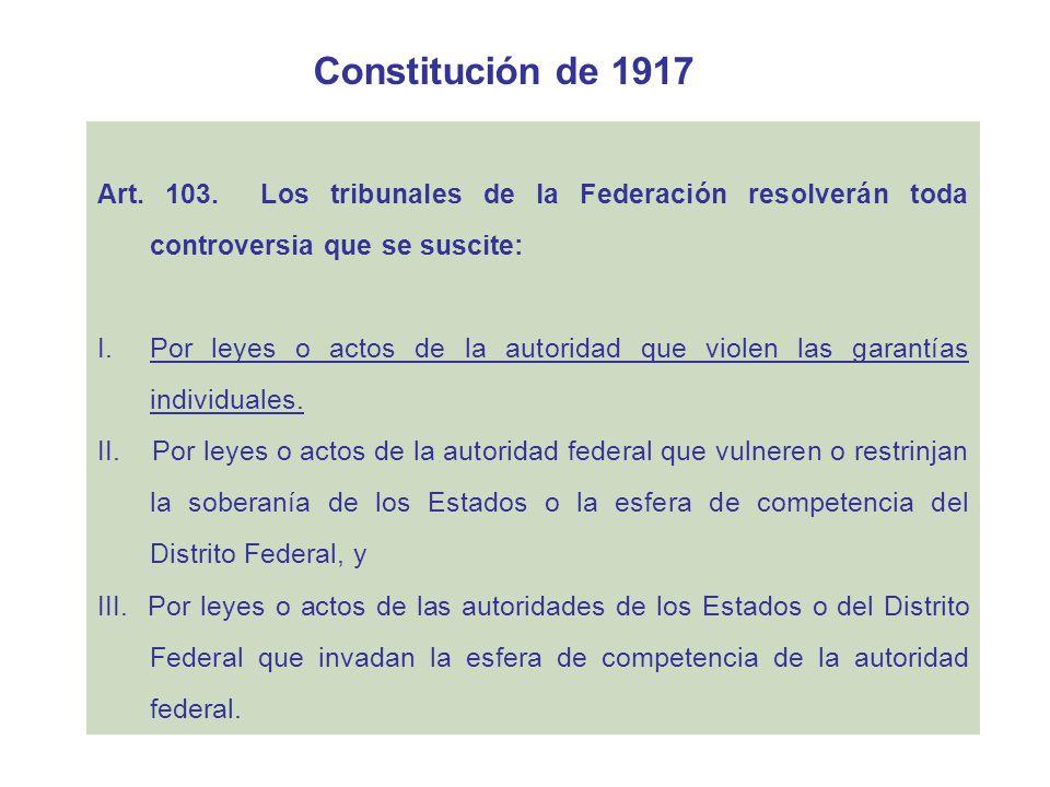 Constitución de 1917 Art. 103. Los tribunales de la Federación resolverán toda controversia que se suscite: