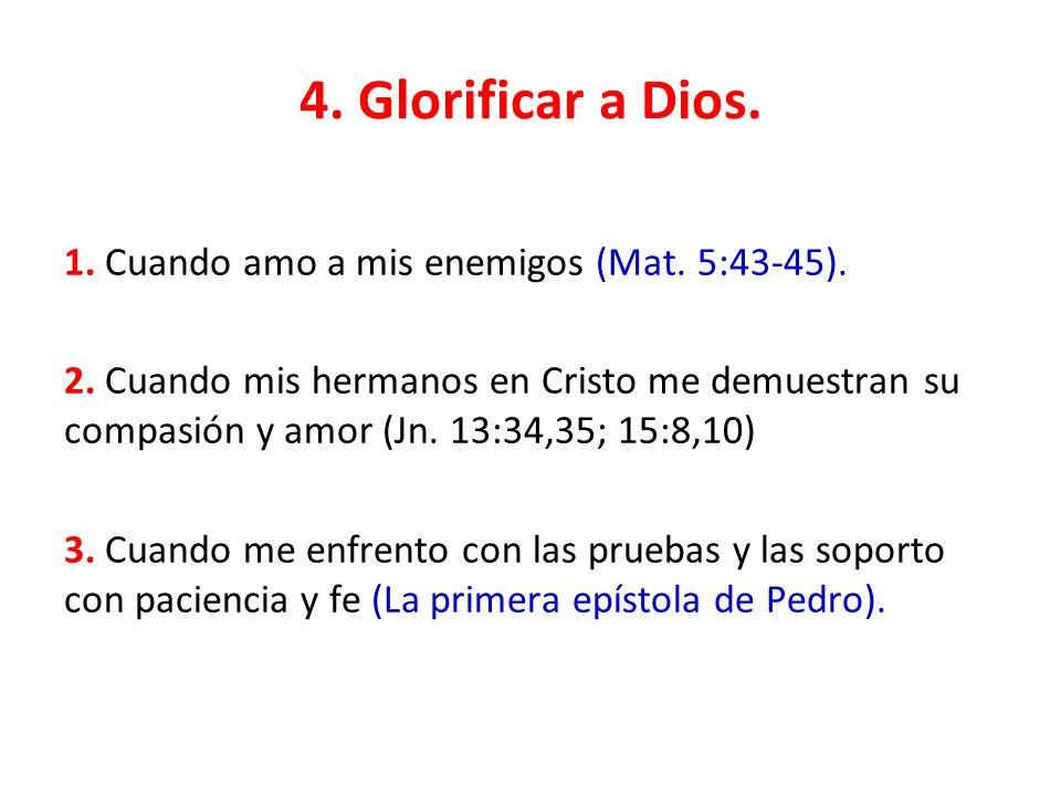 4. Glorificar a Dios.