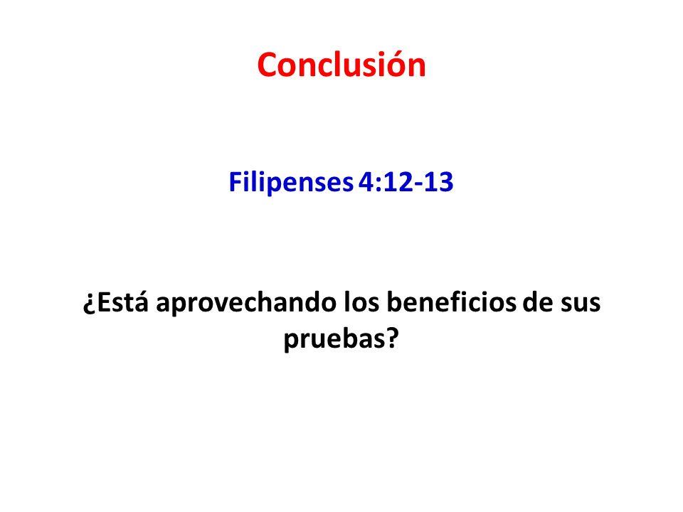 Filipenses 4:12-13 ¿Está aprovechando los beneficios de sus pruebas