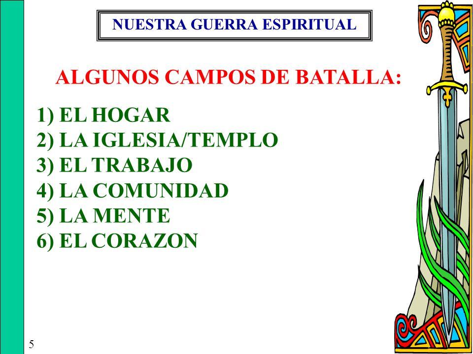 NUESTRA GUERRA ESPIRITUAL ALGUNOS CAMPOS DE BATALLA: