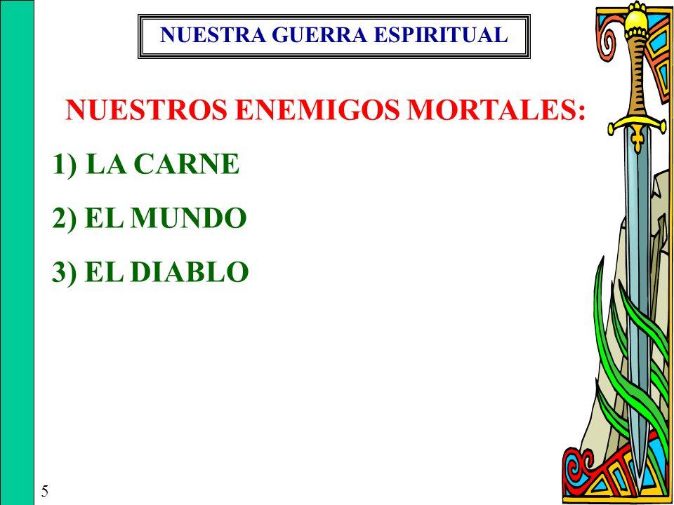 NUESTRA GUERRA ESPIRITUAL NUESTROS ENEMIGOS MORTALES: