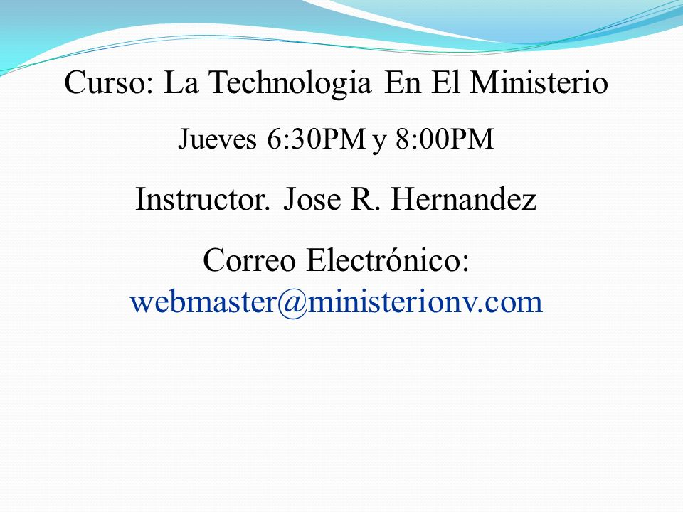 Curso: La Technologia En El Ministerio Instructor. Jose R. Hernandez