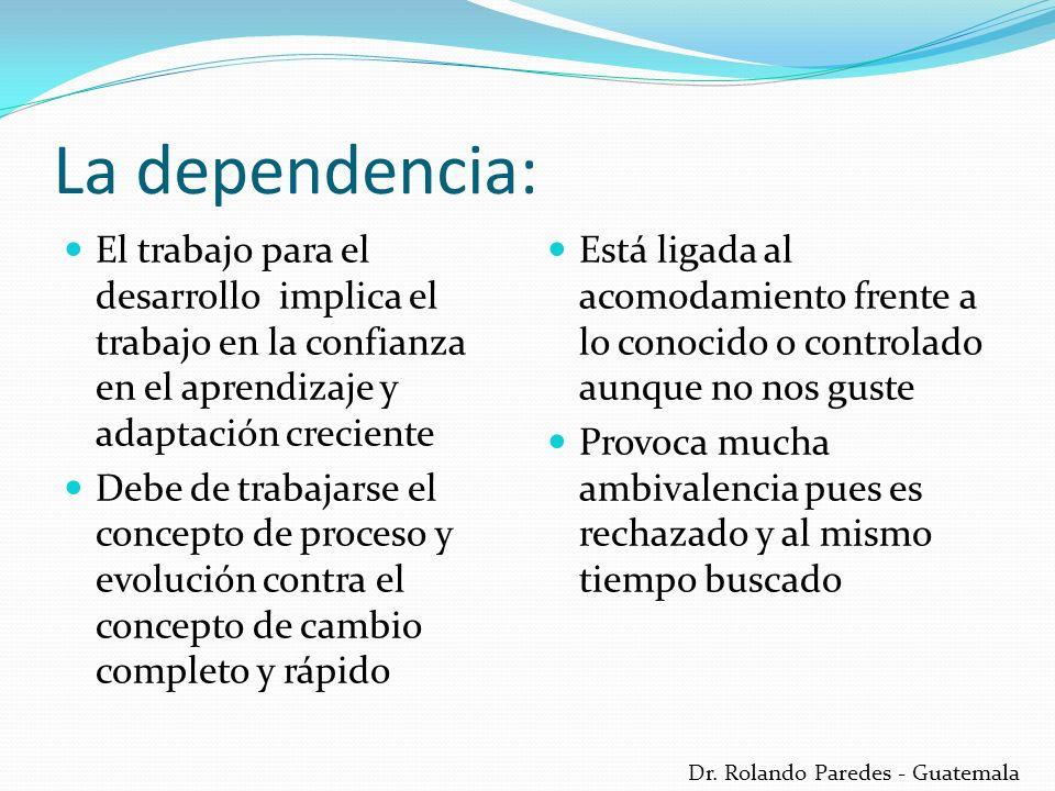La dependencia: El trabajo para el desarrollo implica el trabajo en la confianza en el aprendizaje y adaptación creciente.