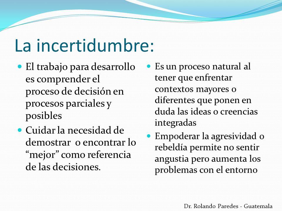 La incertidumbre: El trabajo para desarrollo es comprender el proceso de decisión en procesos parciales y posibles.